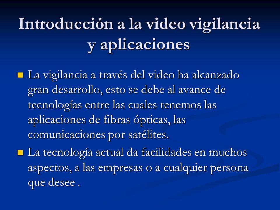 Introducción a la video vigilancia y aplicaciones La vigilancia a través del video ha alcanzado gran desarrollo, esto se debe al avance de tecnologías