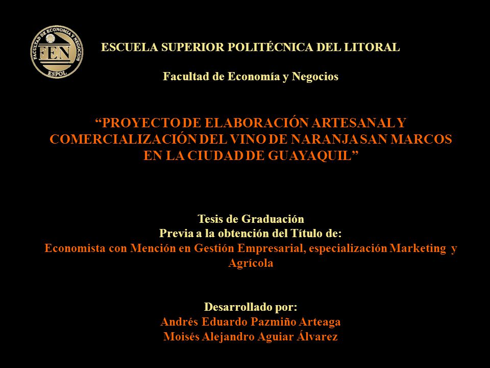 ESCUELA SUPERIOR POLITÉCNICA DEL LITORAL Facultad de Economía y Negocios PROYECTO DE ELABORACIÓN ARTESANAL Y COMERCIALIZACIÓN DEL VINO DE NARANJA SAN