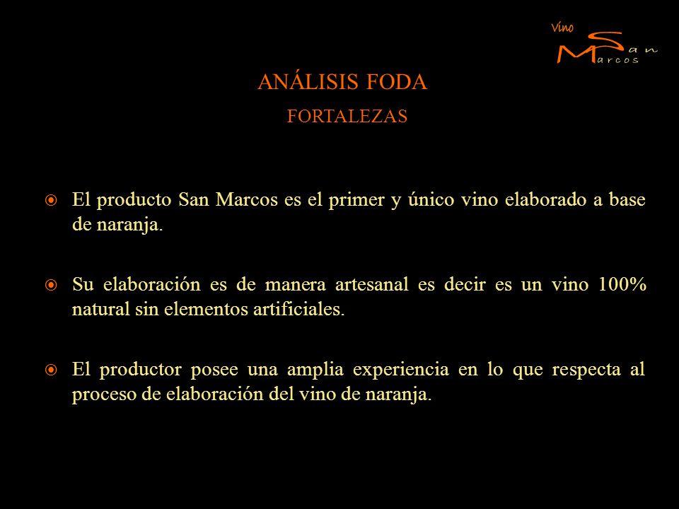 ANÁLISIS FODA FORTALEZAS El producto San Marcos es el primer y único vino elaborado a base de naranja. Su elaboración es de manera artesanal es decir