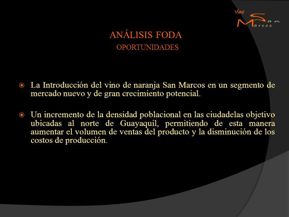 ANÁLISIS FODA OPORTUNIDADES La Introducción del vino de naranja San Marcos en un segmento de mercado nuevo y de gran crecimiento potencial. Un increme