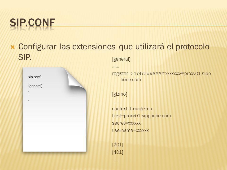 Configurar las extensiones que utilizará el protocolo SIP. [general]...... register=>1747#######:xxxxxxx@proxy01.sipp hone.com [gizmo] …… context=from