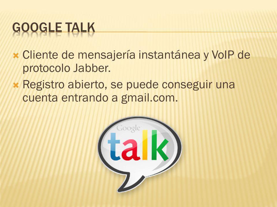Cliente de mensajería instantánea y VoIP de protocolo Jabber. Registro abierto, se puede conseguir una cuenta entrando a gmail.com.