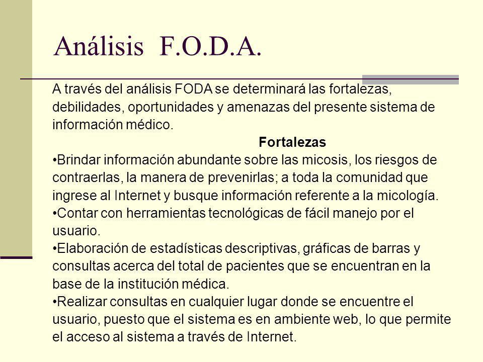 Análisis F.O.D.A. A través del análisis FODA se determinará las fortalezas, debilidades, oportunidades y amenazas del presente sistema de información
