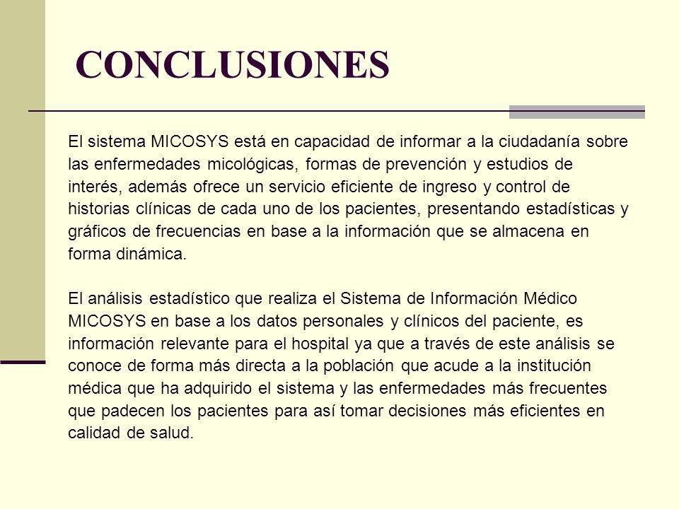 CONCLUSIONES El sistema MICOSYS está en capacidad de informar a la ciudadanía sobre las enfermedades micológicas, formas de prevención y estudios de i