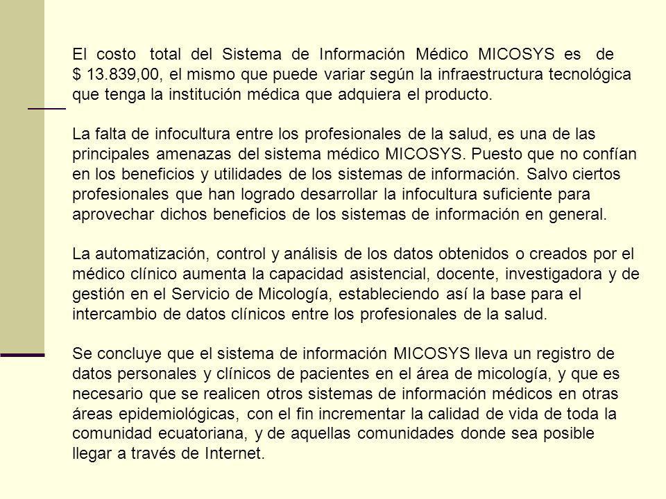 El costo total del Sistema de Información Médico MICOSYS es de $ 13.839,00, el mismo que puede variar según la infraestructura tecnológica que tenga l
