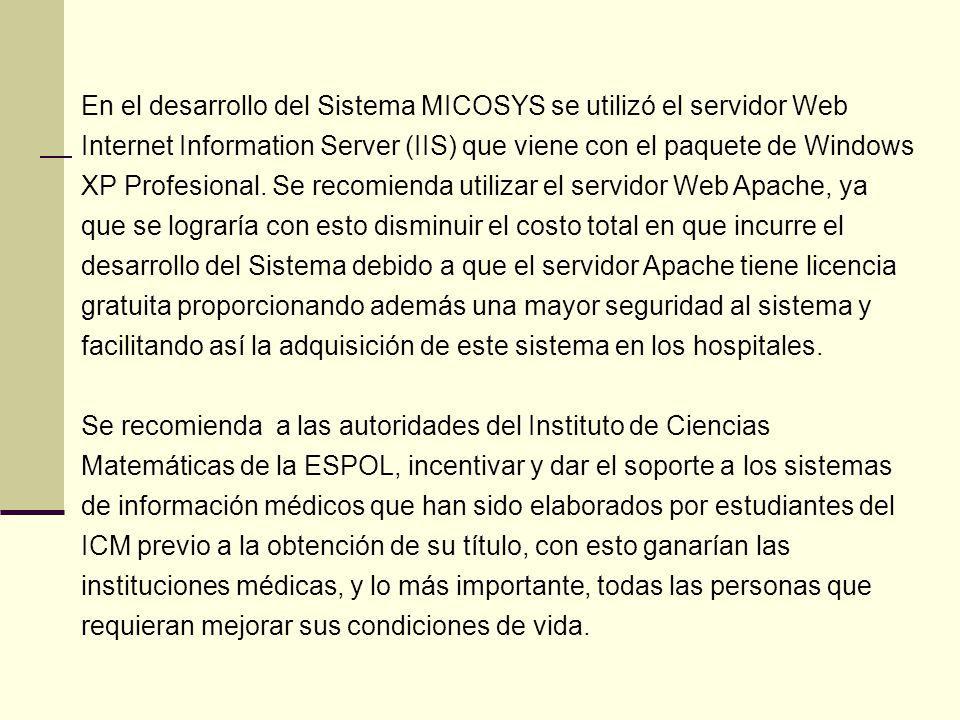 En el desarrollo del Sistema MICOSYS se utilizó el servidor Web Internet Information Server (IIS) que viene con el paquete de Windows XP Profesional.