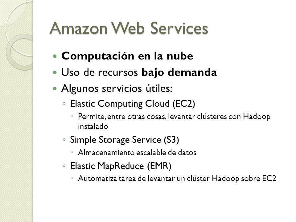 Amazon Web Services Computación en la nube Uso de recursos bajo demanda Algunos servicios útiles: Elastic Computing Cloud (EC2) Permite, entre otras c