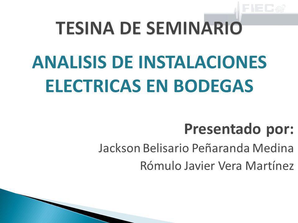 ANALISIS DE INSTALACIONES ELECTRICAS EN BODEGAS Presentado por: Jackson Belisario Peñaranda Medina Rómulo Javier Vera Martínez