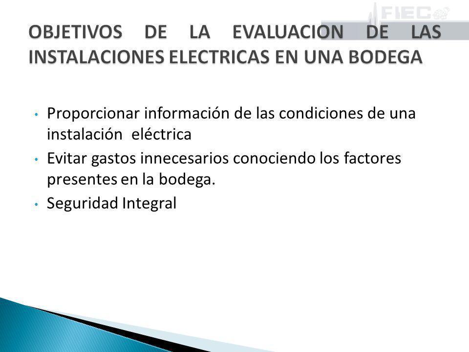 Proporcionar información de las condiciones de una instalación eléctrica Evitar gastos innecesarios conociendo los factores presentes en la bodega. Se