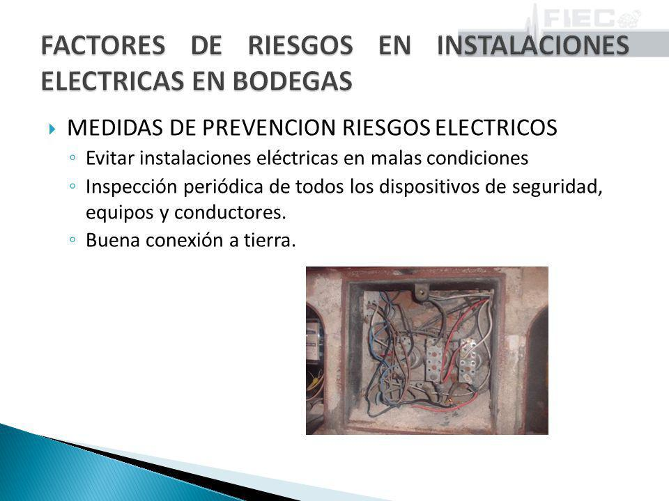MEDIDAS DE PREVENCION RIESGOS ELECTRICOS Evitar instalaciones eléctricas en malas condiciones Inspección periódica de todos los dispositivos de seguri