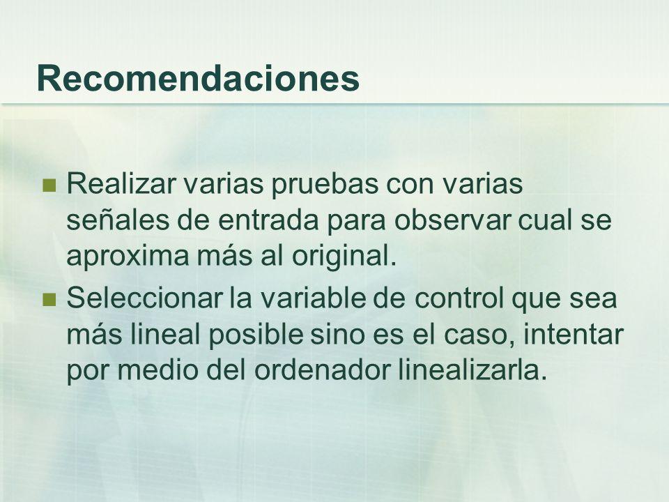 Recomendaciones Realizar varias pruebas con varias señales de entrada para observar cual se aproxima más al original. Seleccionar la variable de contr