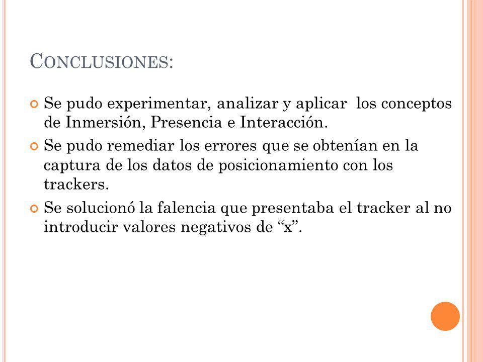 C ONCLUSIONES : Se pudo experimentar, analizar y aplicar los conceptos de Inmersión, Presencia e Interacción.