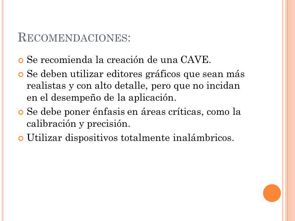 R ECOMENDACIONES : Se recomienda la creación de una CAVE.