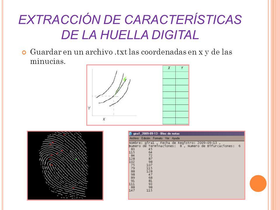 EXTRACCIÓN DE CARACTERÍSTICAS DE LA HUELLA DIGITAL Guardar en un archivo.txt las coordenadas en x y de las minucias.