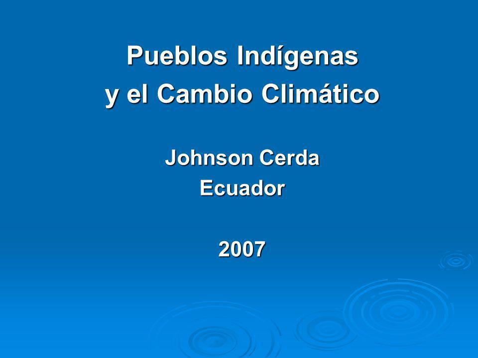 Pueblos Indígenas y el Cambio Climático Johnson Cerda Ecuador2007