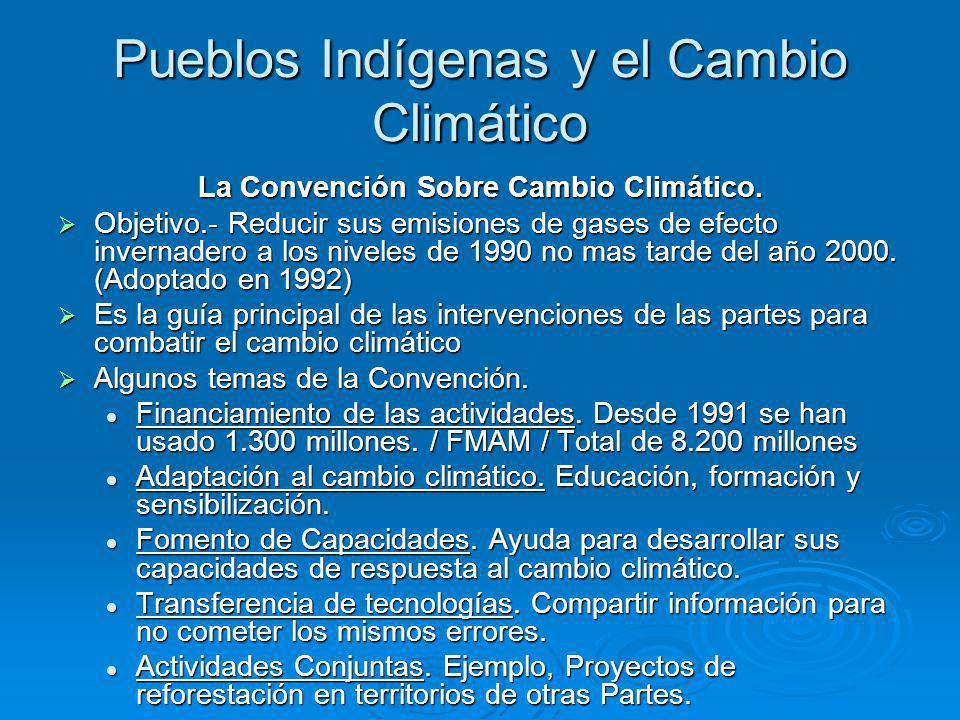 Pueblos Indígenas y el Cambio Climático La Convención Sobre Cambio Climático.