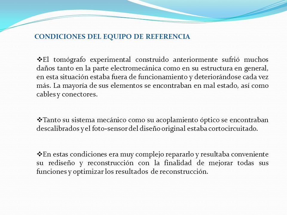 CONDICIONES DEL EQUIPO DE REFERENCIA El tomógrafo experimental construido anteriormente sufrió muchos daños tanto en la parte electromecánica como en su estructura en general, en esta situación estaba fuera de funcionamiento y deteriorándose cada vez más.
