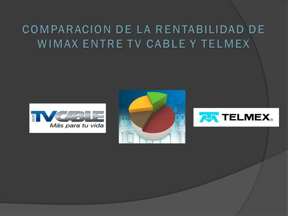 COMPARACION DE LA RENTABILIDAD DE WIMAX ENTRE TV CABLE Y TELMEX