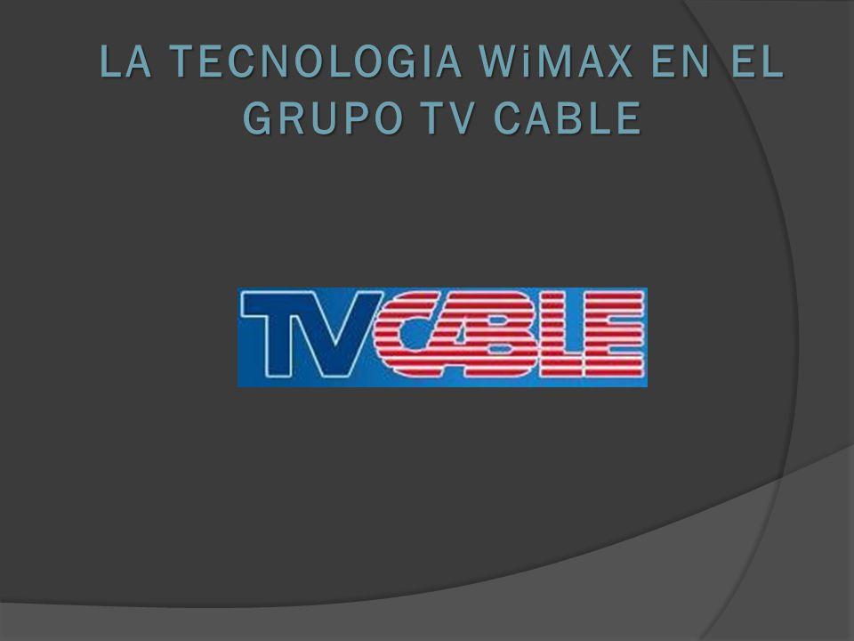 LA TECNOLOGIA WiMAX EN EL GRUPO TV CABLE