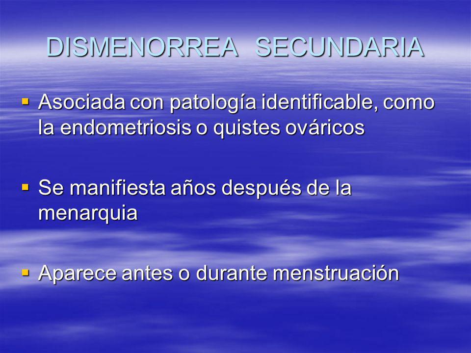 DISMENORREA SECUNDARIA Asociada con patología identificable, como la endometriosis o quistes ováricos Asociada con patología identificable, como la en