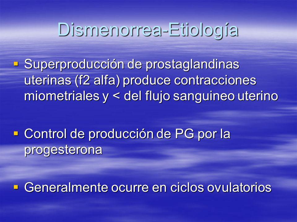 Dismenorrea-Etiología Superproducción de prostaglandinas uterinas (f2 alfa) produce contracciones miometriales y < del flujo sanguineo uterino Superpr
