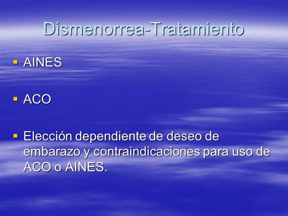 Dismenorrea-Tratamiento AINES AINES ACO ACO Elección dependiente de deseo de embarazo y contraindicaciones para uso de ACO o AINES. Elección dependien