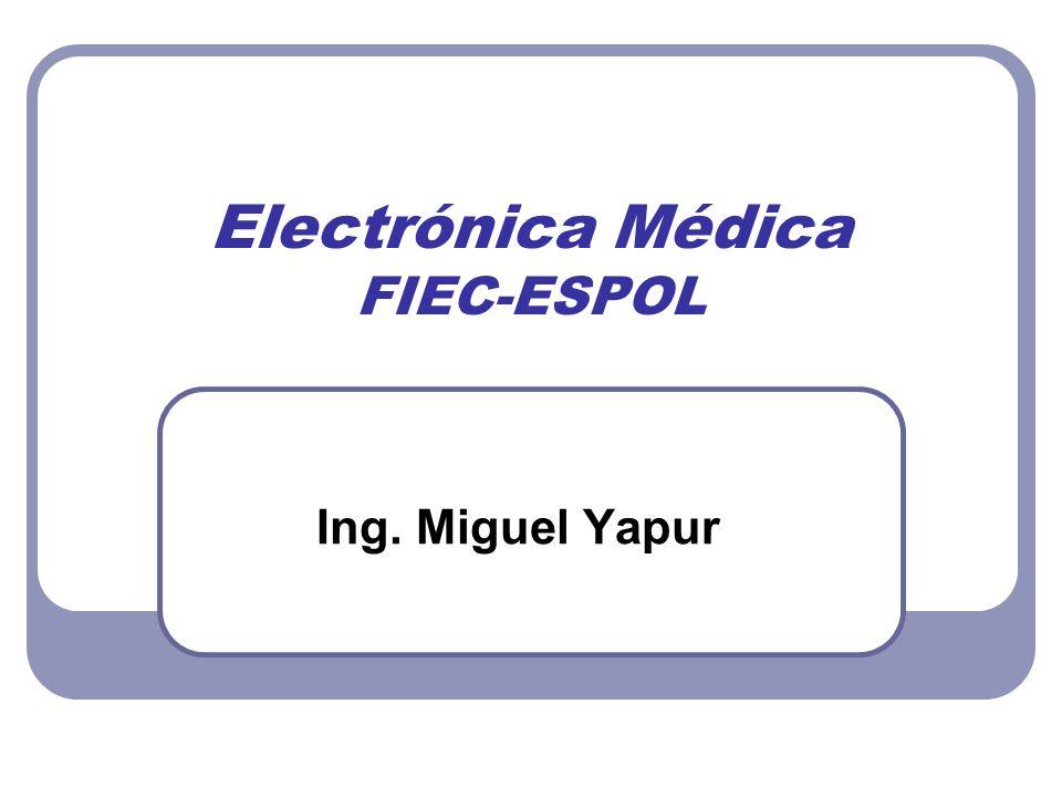 Electrónica Médica FIEC-ESPOL Ing. Miguel Yapur