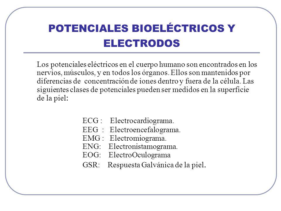 POTENCIALES BIOELÉCTRICOS Y ELECTRODOS Los potenciales eléctricos en el cuerpo humano son encontrados en los nervios, músculos, y en todos los órganos