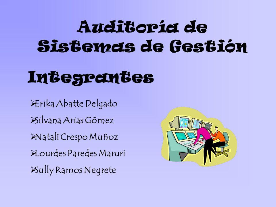 Integrantes Erika Abatte Delgado Silvana Arias Gómez Natalí Crespo Muñoz Lourdes Paredes Maruri Sully Ramos Negrete Auditoría de Sistemas de Gestión