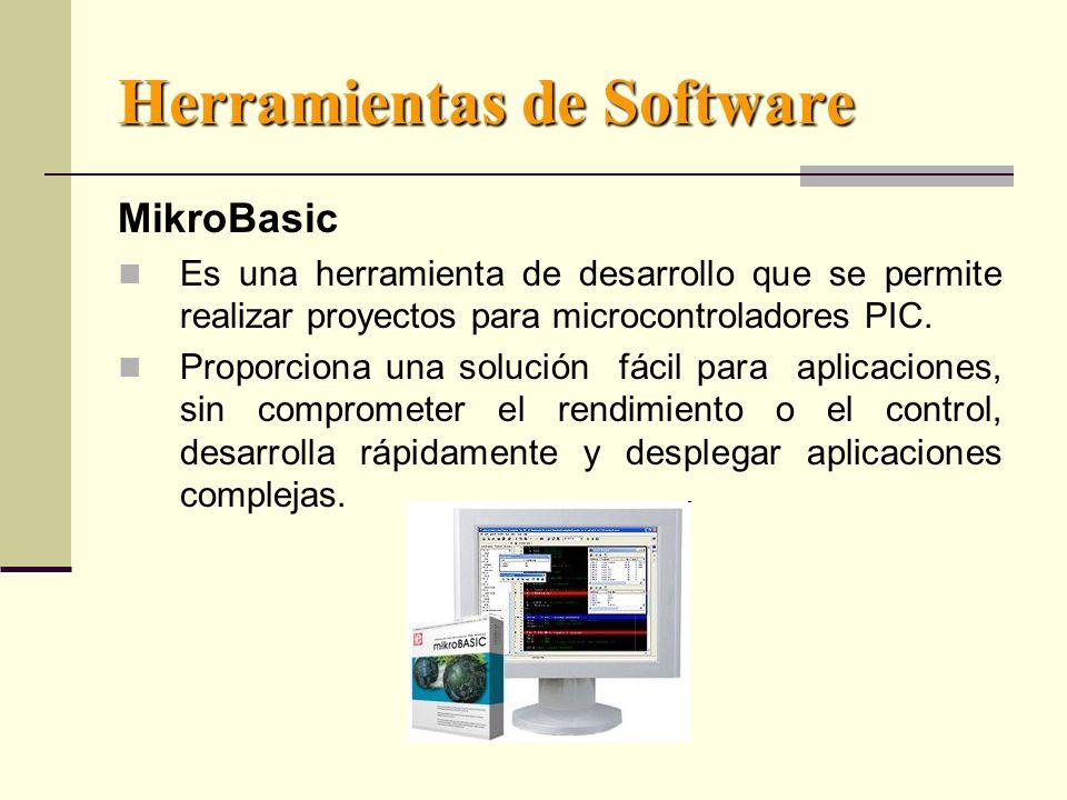 Herramientas de Software MikroBasic Es una herramienta de desarrollo que se permite realizar proyectos para microcontroladores PIC.