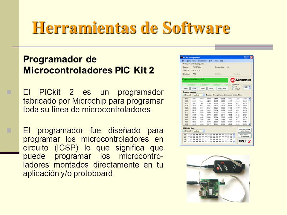 Herramientas de Software Programador de Microcontroladores PIC Kit 2 El PICkit 2 es un programador fabricado por Microchip para programar toda su línea de microcontroladores.