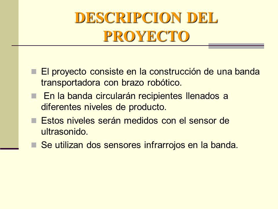 DESCRIPCION DEL PROYECTO El proyecto consiste en la construcción de una banda transportadora con brazo robótico.
