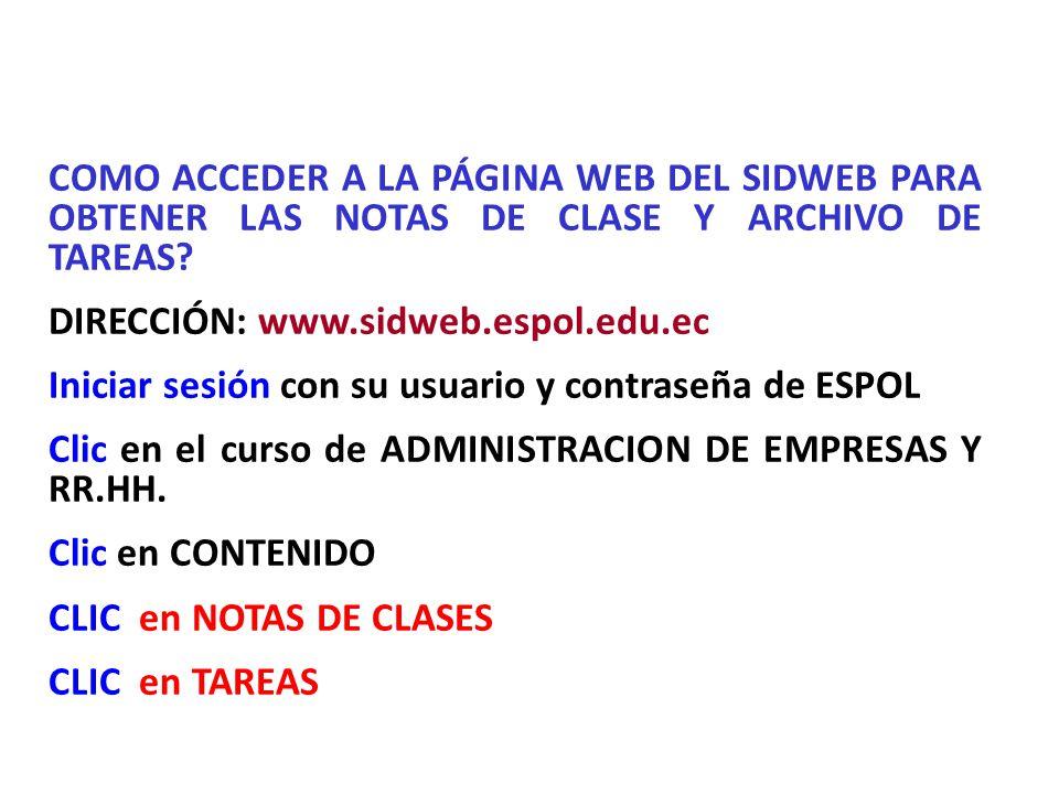 COMO ACCEDER A LA PÁGINA WEB DEL SIDWEB PARA OBTENER LAS NOTAS DE CLASE Y ARCHIVO DE TAREAS? DIRECCIÓN: www.sidweb.espol.edu.ec Iniciar sesión con su
