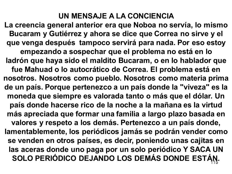 115 UN MENSAJE A LA CONCIENCIA La creencia general anterior era que Noboa no servía, lo mismo Bucaram y Gutiérrez y ahora se dice que Correa no sirve