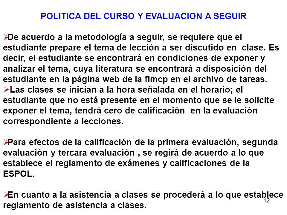 12 POLITICA DEL CURSO Y EVALUACION A SEGUIR De acuerdo a la metodología a seguir, se requiere que el estudiante prepare el tema de lección a ser discu