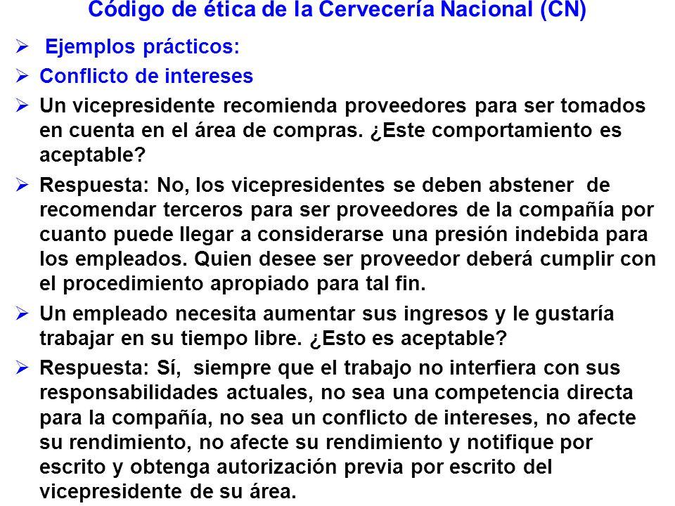 Código de ética de la Cervecería Nacional (CN) Ejemplos prácticos: Conflicto de intereses Un vicepresidente recomienda proveedores para ser tomados en