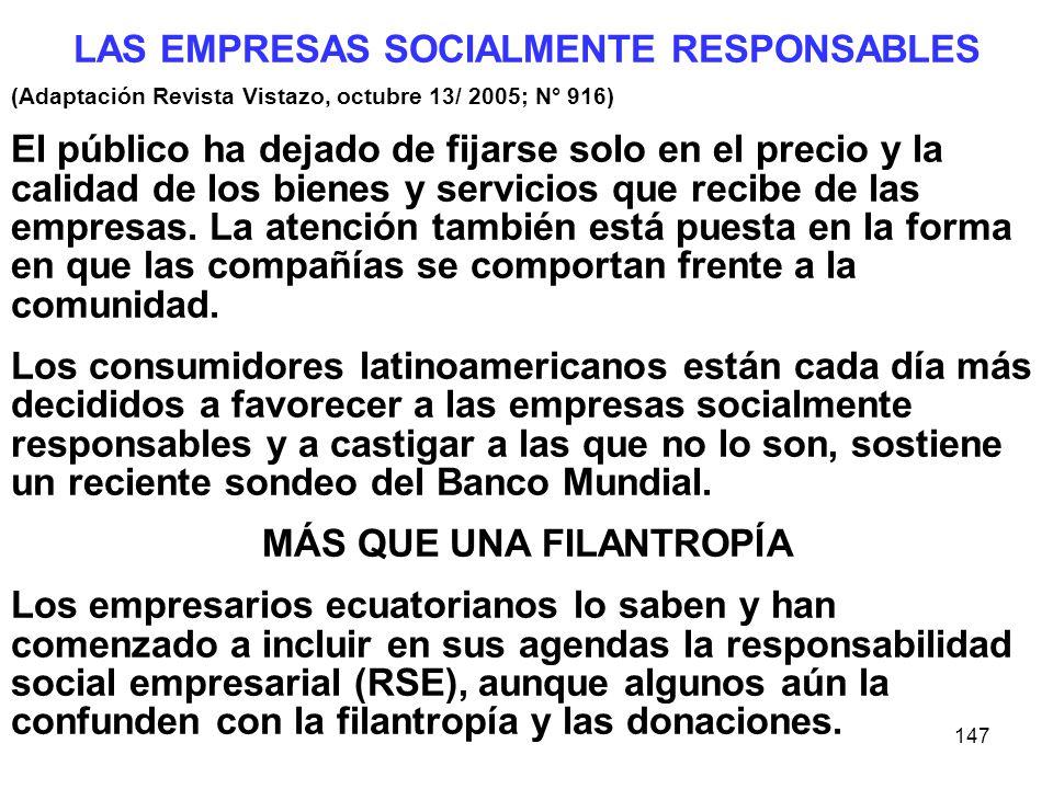 147 LAS EMPRESAS SOCIALMENTE RESPONSABLES (Adaptación Revista Vistazo, octubre 13/ 2005; N° 916) El público ha dejado de fijarse solo en el precio y l