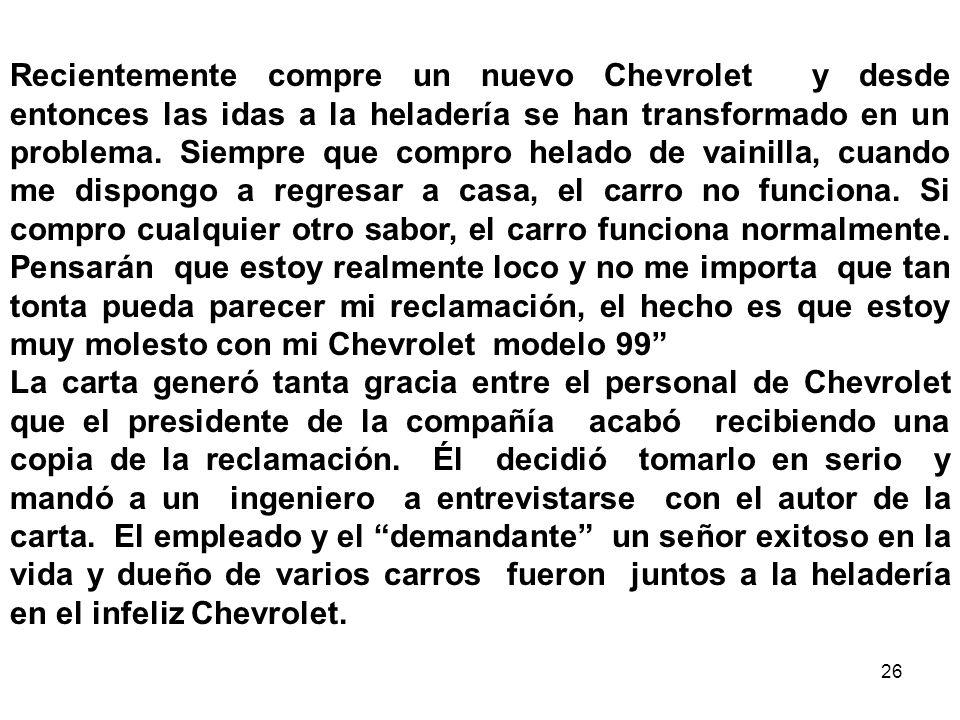 26 Recientemente compre un nuevo Chevrolet y desde entonces las idas a la heladería se han transformado en un problema. Siempre que compro helado de v