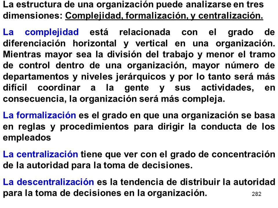 282 La estructura de una organización puede analizarse en tres dimensiones: Complejidad, formalización, y centralización. La complejidad está relacion
