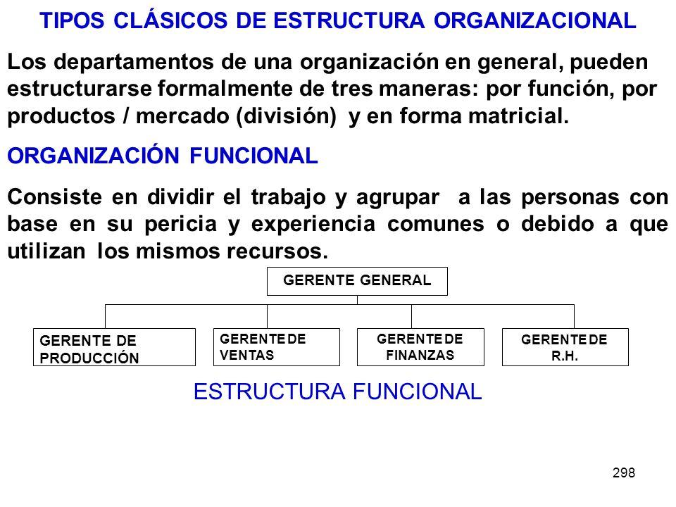 298 TIPOS CLÁSICOS DE ESTRUCTURA ORGANIZACIONAL Los departamentos de una organización en general, pueden estructurarse formalmente de tres maneras: po