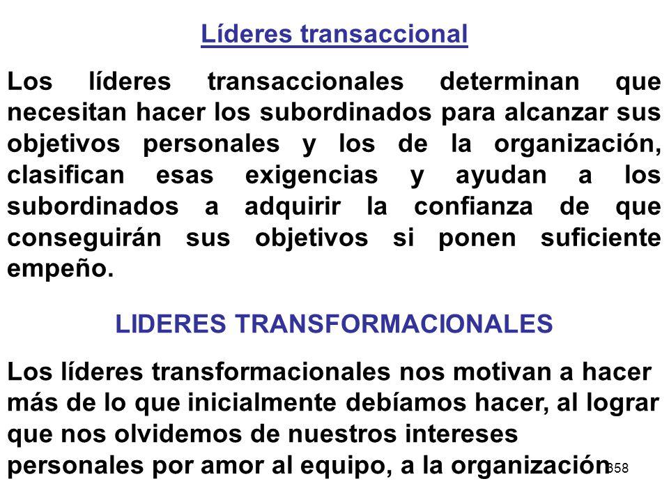 358 Líderes transaccional Los líderes transaccionales determinan que necesitan hacer los subordinados para alcanzar sus objetivos personales y los de