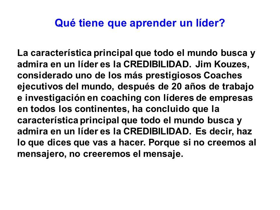 La característica principal que todo el mundo busca y admira en un líder es la CREDIBILIDAD. Jim Kouzes, considerado uno de los más prestigiosos Coach