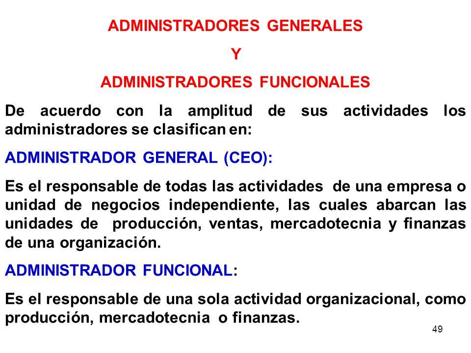 49 ADMINISTRADORES GENERALES Y ADMINISTRADORES FUNCIONALES De acuerdo con la amplitud de sus actividades los administradores se clasifican en: ADMINIS