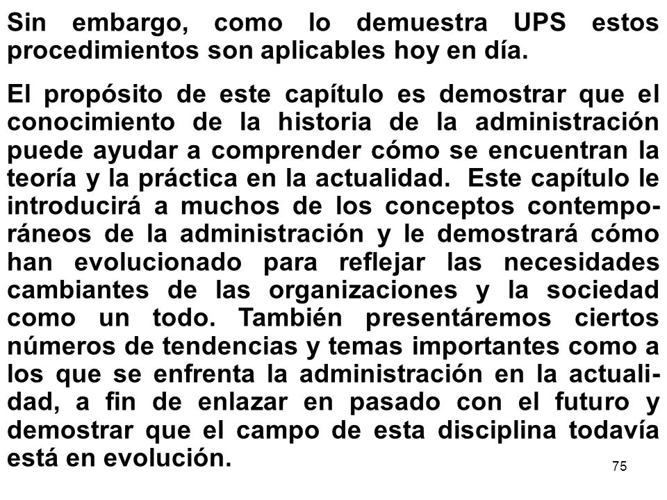 75 Sin embargo, como lo demuestra UPS estos procedimientos son aplicables hoy en día. El propósito de este capítulo es demostrar que el conocimiento d