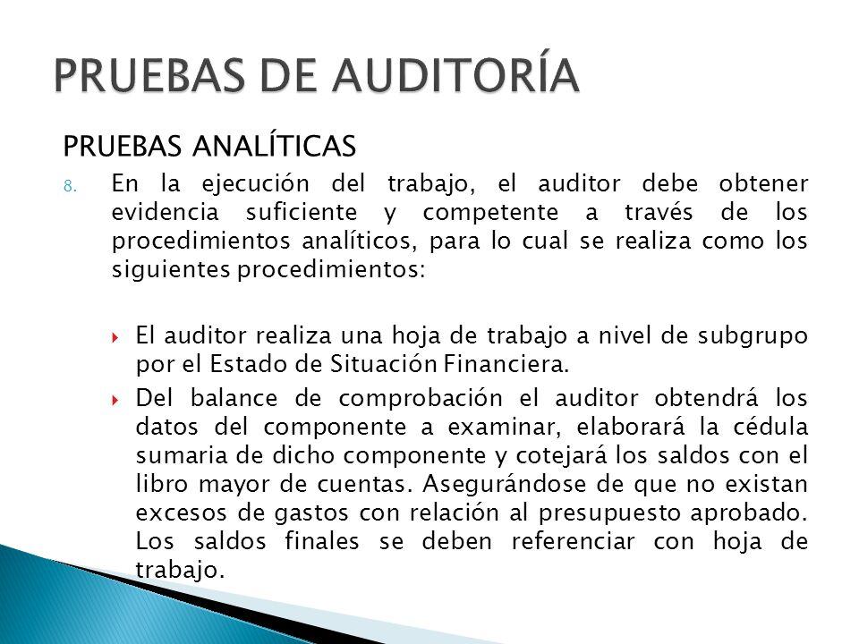 PRUEBAS ANALÍTICAS 8. En la ejecución del trabajo, el auditor debe obtener evidencia suficiente y competente a través de los procedimientos analíticos