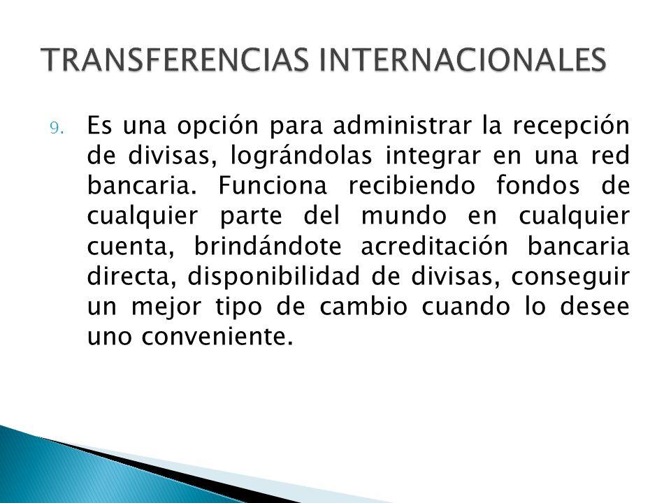 9. Es una opción para administrar la recepción de divisas, lográndolas integrar en una red bancaria. Funciona recibiendo fondos de cualquier parte del
