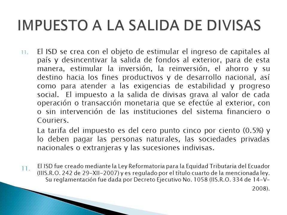 11. El ISD se crea con el objeto de estimular el ingreso de capitales al país y desincentivar la salida de fondos al exterior, para de esta manera, es