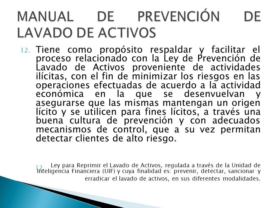 12. Tiene como propósito respaldar y facilitar el proceso relacionado con la Ley de Prevención de Lavado de Activos proveniente de actividades ilícita