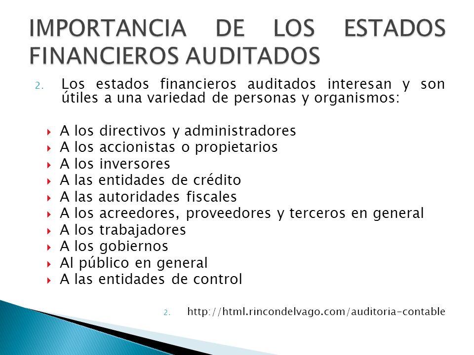 2. Los estados financieros auditados interesan y son útiles a una variedad de personas y organismos: A los directivos y administradores A los accionis