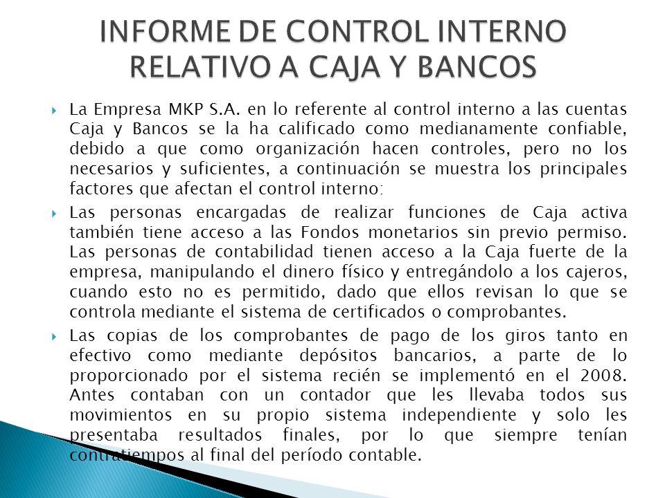 La Empresa MKP S.A. en lo referente al control interno a las cuentas Caja y Bancos se la ha calificado como medianamente confiable, debido a que como
